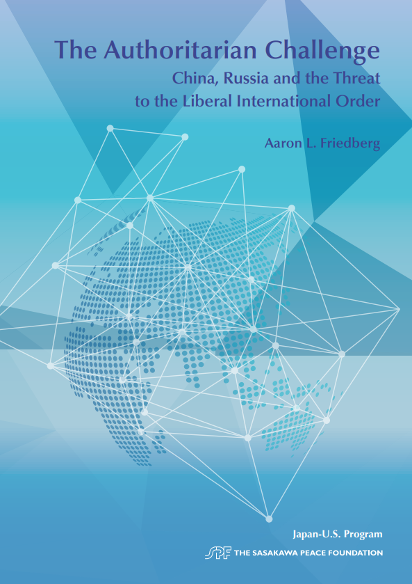 "Aaron L. Friedberg ""The Authoritarian Challenge: China, Russia and the Threat to the Liberal International Order"""