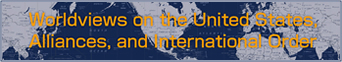 Worldviews on the United States, Alliances, and International Order