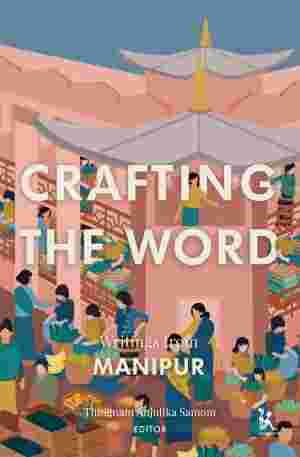 Crafting the Word:Writings from Manipur
