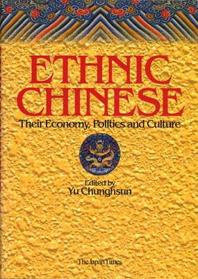 Ethnic Chinese: Their Economy, Politics and Culture