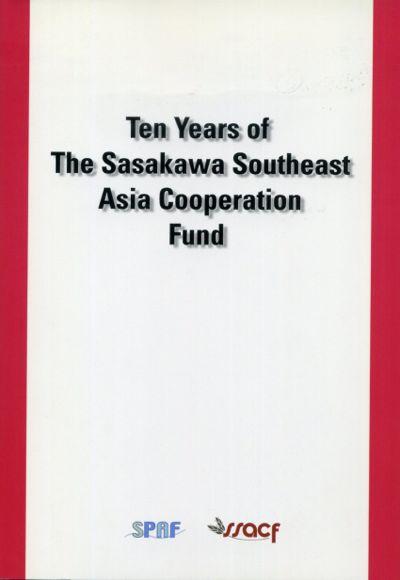 The Sasakawa Peace Foundation, Ten Years of The Sasakawa Southeast Asia Cooperation Fund, 2004