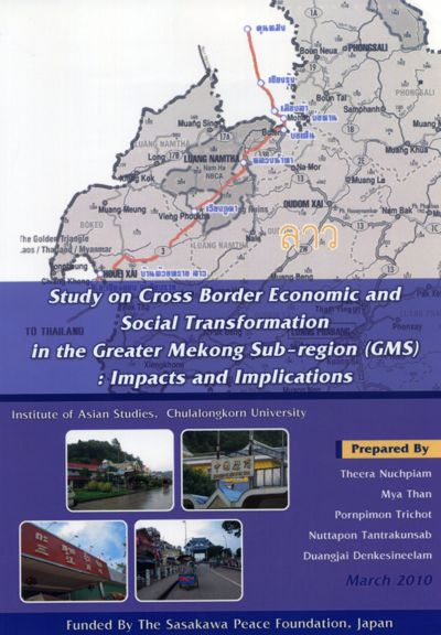 Institute of Asian Studies, Chulalongkorn University, Study on Cross Border Economic and Social Transformation in the Greater Mekong Sub-region: Impacts and Implications, 2010